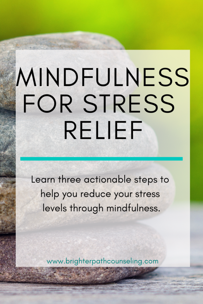 Mindfulness for stress relief.  Learn three actionable steps to help you reduce your stress levels through mindfulness.