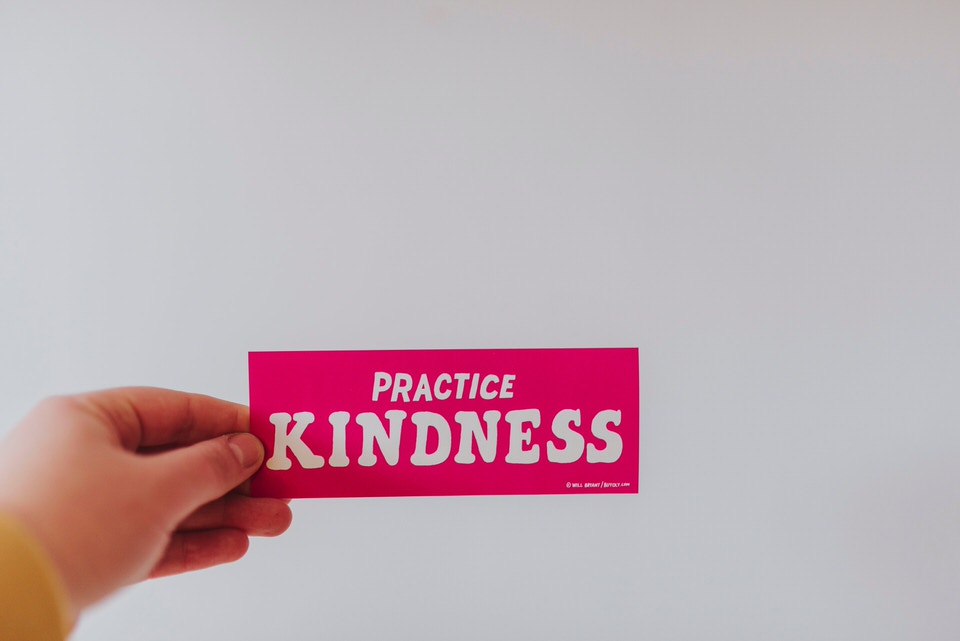 Practice kindness and compassion.