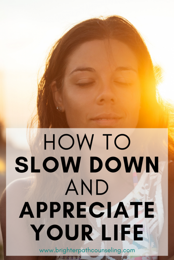 Do you ever get so busy doing that you forget how to just be? Learn how to slow down and appreciate your life so you can feel better and less stressed. #slowdown #appreciate #thismoment #destress #stressrelieftips #anxietyrelieftips #mindfulness