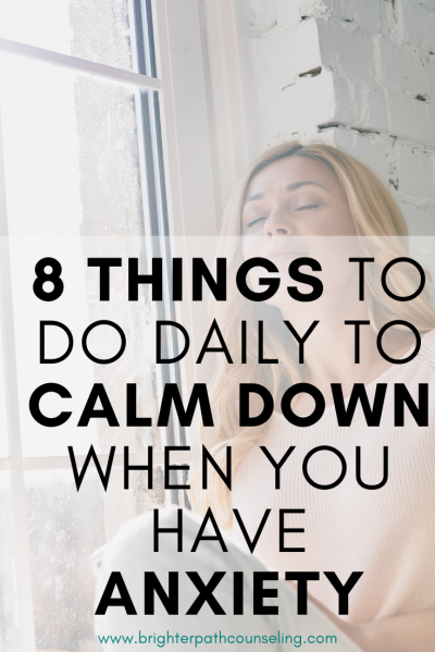 8 Things To Do Daily To Calm Down When You Have Anxiety