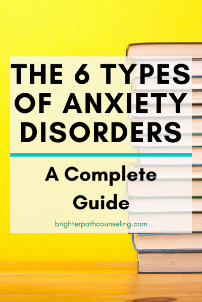 The 6 Types Of Anxiety Disorders | Brighter Path Counseling